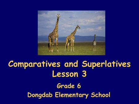 Comparatives and Superlatives Lesson 3 Grade 6 Dongdab Elementary School.
