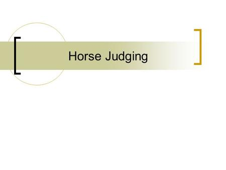 Horse Judging. Conformation Defined The formation of something by appropriate arrangement of parts or elements : an assembling into a whole.