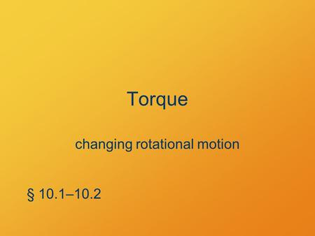 Torque changing rotational motion § 10.1–10.2. Example Problem 9.98 A 3.0-kg box is attached by a massless cord over a pulley of mass 2 kg and radius.