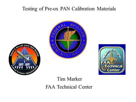 Tim Marker Testing of Pre-ox PAN Calibration Materials FAA Technical Center.