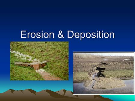 Erosion & Deposition. DEFINITIONS Erosion Brainstorm: 1) What is it? 2) What can cause it? 3) How does erosion change the surface of the Earth? - Possible.