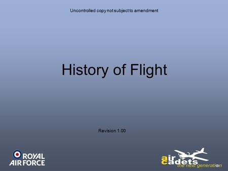 Uncontrolled copy not subject to amendment History of Flight Revision 1.00.