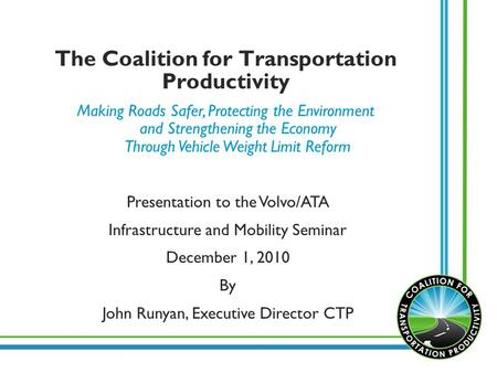 The Coalition for Transportation Productivity Making Roads Safer, Protecting the Environment and Strengthening the Economy Through Vehicle Weight Limit.