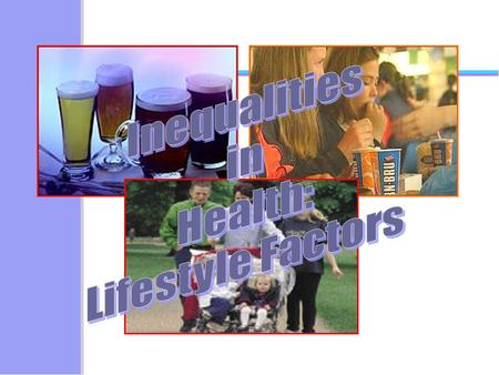 Inequalities in Health: Lifestyle Factors.