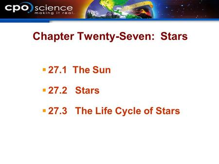 Chapter Twenty-Seven: Stars  27.1 The Sun  27.2 Stars  27.3 The Life Cycle of Stars.
