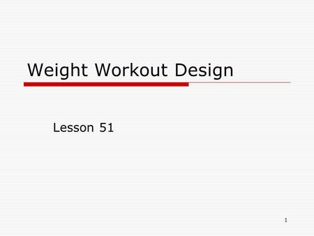 Weight Workout Design Lesson 51 1. Planning Your Resistance- Training Workout To be effective, a workout needs to follow a careful plan. 2.