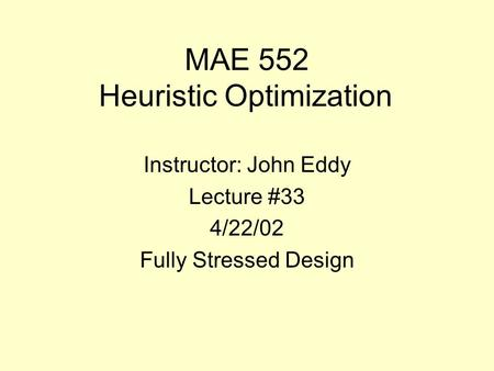 MAE 552 Heuristic Optimization Instructor: John Eddy Lecture #33 4/22/02 Fully Stressed Design.