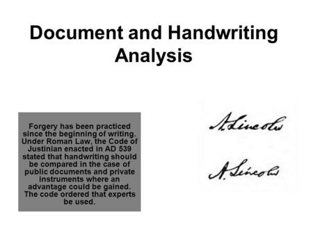 Document and Handwriting Analysis Forgery has been practiced since the beginning of writing. Under Roman Law, the Code of Justinian enacted in AD 539 stated.