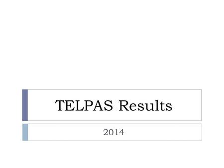 TELPAS Results 2014. New standards were set for grades 2–12 TELPAS reading in August 2013. Standards were adjusted to meet the new definition of grade.