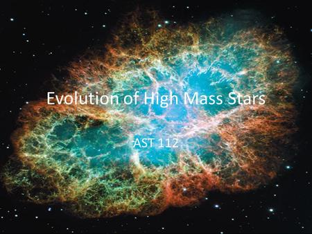 Evolution of High Mass Stars AST 112. High Mass Stars So… what exactly do high mass stars do? The same thing as low mass stars: they get on the Main Sequence.