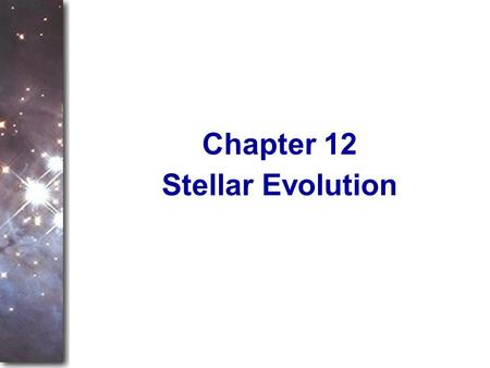 Stellar Evolution Chapter 12. This chapter is the heart of any discussion of astronomy. Previous chapters showed how astronomers make observations with.