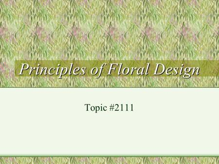 Principles of Floral Design Topic #2111. Five Principles of Design Balance Harmony (unity) Scale (proportion) Focal area/ focal point/ focus/ emphasis.