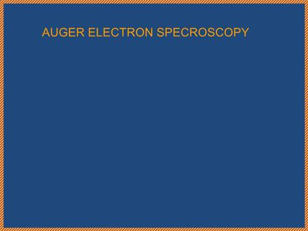AUGER ELECTRON SPECROSCOPY. Auger Electron Spectroscopy (AES) was developed in the late 1960's deriving its name from the effect first observed by Pierre.