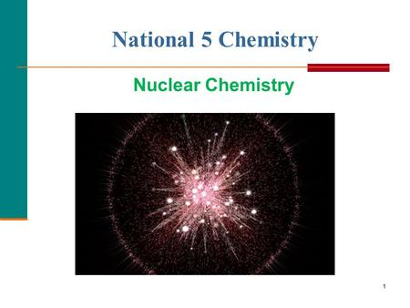 1 National 5 Chemistry Nuclear Chemistry. Isotopes 2  Atoms of the same element (same Z) but different mass number (A).  Boron-10 ( 10 B) has 5 p and.