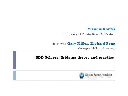 SDD Solvers: Bridging theory and practice Yiannis Koutis University of Puerto Rico, Rio Piedras joint with Gary Miller, Richard Peng Carnegie Mellon University.