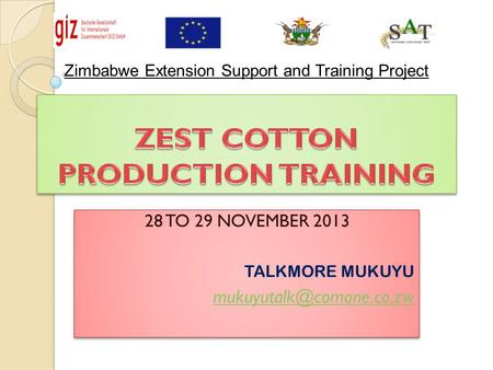28 TO 29 NOVEMBER 2013 TALKMORE MUKUYU 28 TO 29 NOVEMBER 2013 TALKMORE MUKUYU Zimbabwe Extension Support.