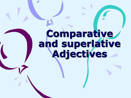Comparative and superlative Adjectives COMPARATIVE ADJECTIVES.