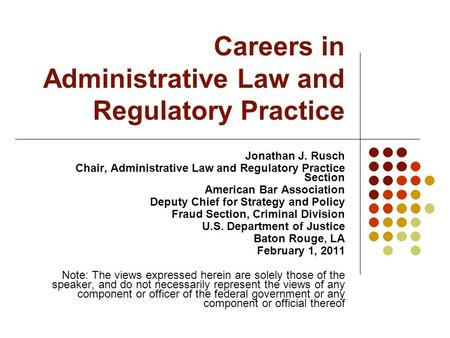 Careers in Administrative Law and Regulatory Practice Jonathan J. Rusch Chair, Administrative Law and Regulatory Practice Section American Bar Association.