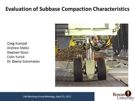 Evaluation of Subbase Compaction Characteristics Craig Kumpel Andrew Melici Stephen Rossi Colin Yurick Dr. Beena Sukumaran FAA Working Group Meetings,