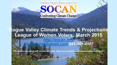 """Rogue Valley Climate Trends & Projections"" League of Women Voters; March 2015  541-301-4107 Presentation (as ppt."