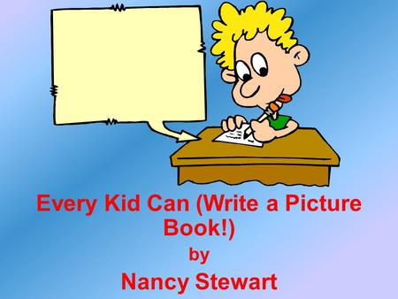 ,,,, Every Kid Can (Write a Picture Book!) by Nancy Stewart.