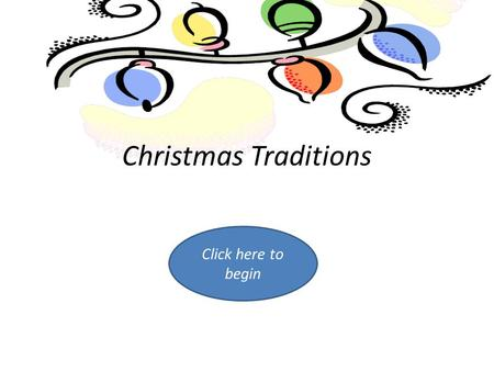 Christmas Traditions Click here to begin. Menu.