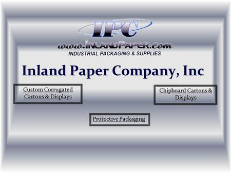 Inland Paper Company, Inc. Inland Paper Company is your One Stop source for all of your packaging needs. Along with our complete line of stock packaging.