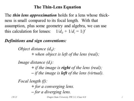 2/9/15 Oregon State University PH 212, Class #161 The Thin-Lens Equation The thin lens approximation holds for a lens whose thick- ness is small compared.