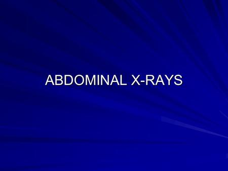 ABDOMINAL X-RAYS. Plain abdominal X-rays not as useful as plain chest X-rays because of contrast factors Lung pathology (pneumonia, CA, effusion, etc.)