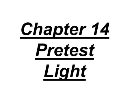 Chapter 14 Pretest Light. 1. In an evacuated tube, a zinc plate exposed to ultraviolet light: A) acquires a negative charge, B) gains protons, C) gains.
