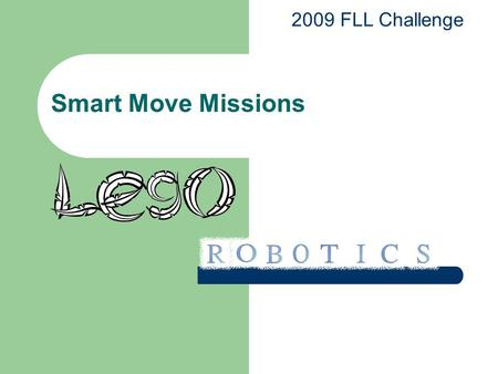 Smart Move Missions 2009 FLL Challenge. Target Spot Required Condition: Parked with at least one of it's drive wheels or treads touching the round target.