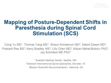Mapping of Posture-Dependent Shifts in Paresthesia during Spinal Cord Stimulation (SCS) Cong Yu MD 1, Thomas Yang MD 1, Shaun Kondamuri MD 2, Satish Dasari.