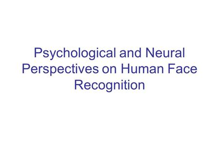 Psychological and Neural Perspectives on Human Face Recognition.
