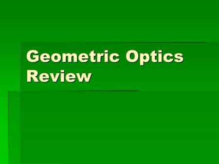 Geometric Optics Review. In the law of reflection the angle of incidence A.is always greater than the angle of reflection B.is always less than the angle.