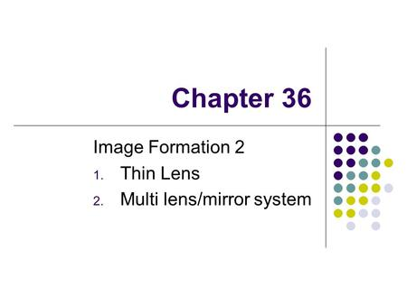 Image Formation 2 Thin Lens Multi lens/mirror system
