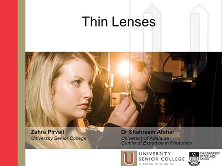 Thin Lenses Zahra Pirvali University Senior College Dr Shahraam Afshar University of Adelaide Centre of Expertise in Photonics.