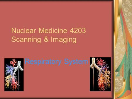 Nuclear Medicine 4203 Scanning & Imaging Respiratory System.