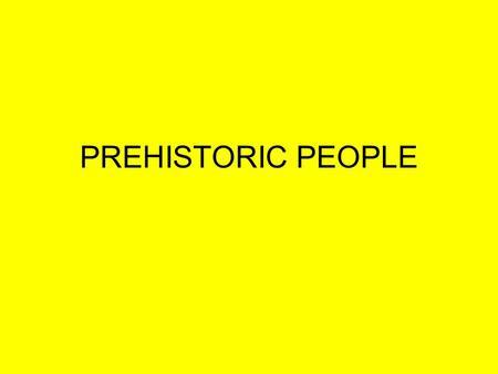 PREHISTORIC PEOPLE.