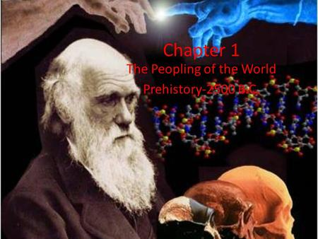 Chapter 1 The Peopling of the World Prehistory-2500 B.C.