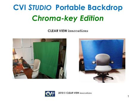 2010 © CLEAR VIEW innovations 1 CVI S TUDIO Portable Backdrop Chroma-key Edition CLEAR VIEW innovations.