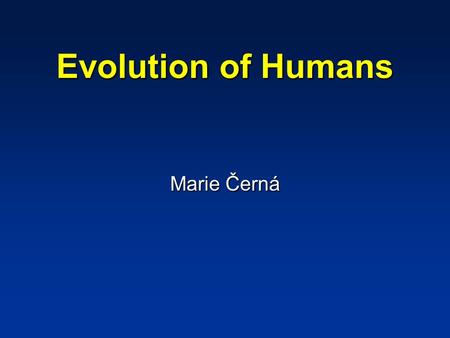 Evolution of Humans Marie Černá. Time scheme of Evolution Precambrian era 4.6 billion years ago 4.0 billion years ago 3.5 billion years ago 2.5 billion.