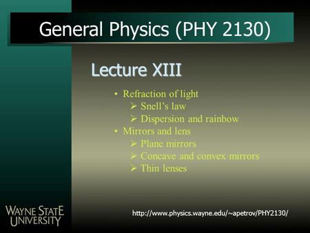 Lecture XIII General Physics (PHY 2130) Refraction of light  Snell's law  Dispersion and rainbow Mirrors and lens  Plane mirrors  Concave and convex.