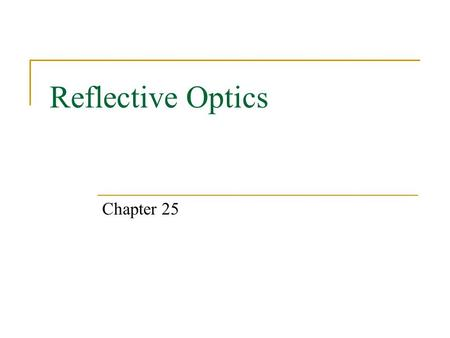 Reflective Optics Chapter 25. Reflective Optics  Wavefronts and Rays  Law of Reflection  Kinds of Reflection  Image Formation  Images and Flat Mirrors.
