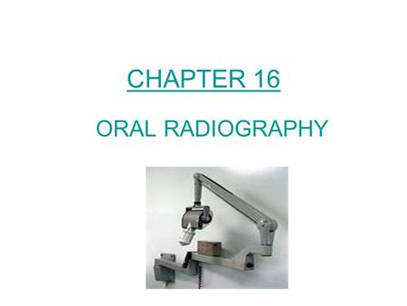 CHAPTER 16 ORAL RADIOGRAPHY.