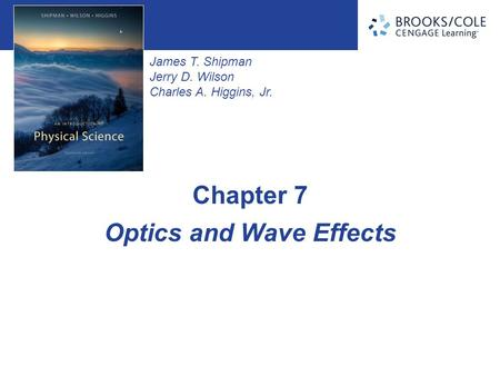 James T. Shipman Jerry D. Wilson Charles A. Higgins, Jr. Optics and Wave Effects Chapter 7.