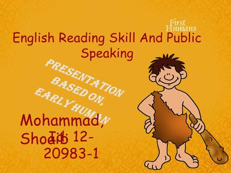 English Reading Skill And Public Speaking Presentation Based On, Early Human Mohammad, Shoaib Id: 12- 20983-1.