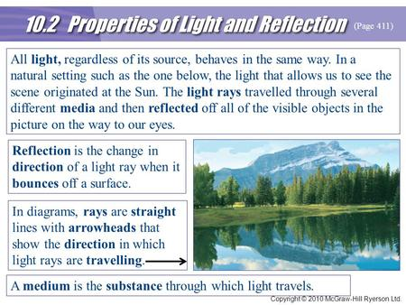 10.2 Properties of Light and Reflection Copyright © 2010 McGraw-Hill Ryerson Ltd. All light, regardless of its source, behaves in the same way. In a natural.