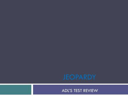 JEOPARDY ADL'S TEST REVIEW. Patient Feeding Oral Care Shaving/Hair Care Bathing Dressing Patient/Backrub/ Random 100 200 300 400 500.