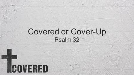 Covered or Cover-Up Psalm 32. Chernobyl The Ford Pinto.