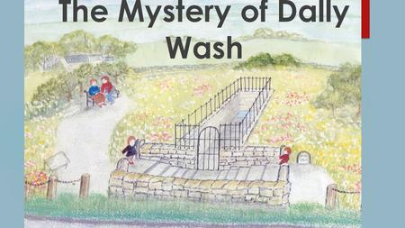 The Mystery of Dally Wash. Through time, all human beings have left behind things that can tell us about their lives. These things might be left on purpose.